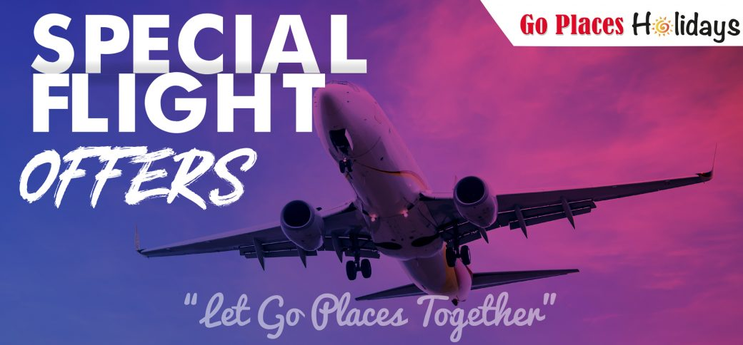 Special Flight Offers With The Travel Experts Go Places Holidays Go Places Digital
