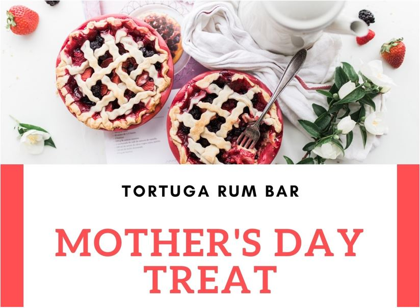 Tortuga Rum Bar Mother's Day Treat